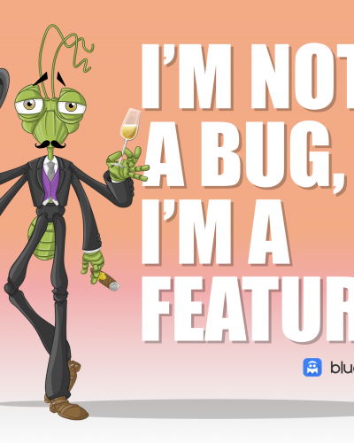 I'm not A bug, i'm a feature